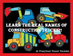 Preschool Powol Packets: Construction Truck Names!! I honestly didn't know the names of these and my girls kept asking. It pays to know these things.