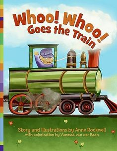 Whoo! Whoo! Goes the Train by Anne Rockwell
