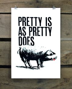Pretty is as Pretty Does screen print by sharonismsbhaven on Etsy