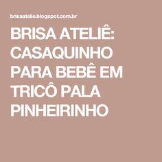 BRISA ATELIÊ: CASAQUINHO PARA BEBÊ EM TRICÔ PALA PINHEIRINHO