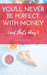 You will never be perfect with money