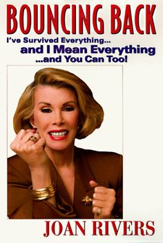 Bouncing Back : I've Survived Everything...and I Mean Everything...and You Can Too! by Joan Rivers - aff link