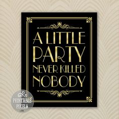 A Little Party Never Killed Nobody Printable Sign // 1920's Gatsby Style Collection // 5 Sizes // DIY Instant Download PDF // Ready to Print