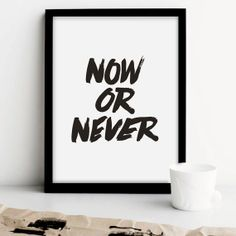 """Printable Art """"Now or Never"""" Black and White Typographic Minimalist Wall Decor Inspirational Quote Handwritten Style"""