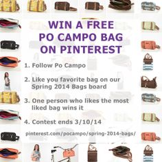 WIN A FREE PO CAMPO BAG  1. Follow Po Campo 2. Like your favorite bag on our      Spring 2014 Bags board 3. One person who likes the most     liked bag wins it 4. Contest ends 3/10/14  pinterest.com/pocampo/spring-2014-bags/ @Po Campo