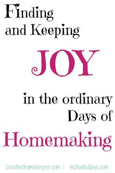 9 Ways to Find and Keep Joy in the Ordinary Days of Homemaking