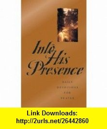 Into His Presence Daily Devotions for Prayer (9780891079675) Charles Haddon Spurgeon, Andrew Nurray, Frederick Brotherton Meyer , ISBN-10: 089107967X  , ISBN-13: 978-0891079675 ,  , tutorials , pdf , ebook , torrent , downloads , rapidshare , filesonic , hotfile , megaupload , fileserve