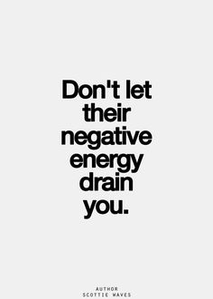 Don't let their negative energy drain you.