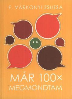 Könyv: Már 100× megmondtam (F. Várkonyi Zsuzsa) Gin, Parenting, Books, Libros, Book, Jeans, Book Illustrations, Childcare, Libri