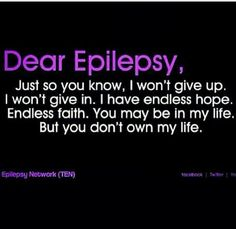 {Dear Epilepsy- I won't let you win! My sister will prevail and i will help her kick your ass! - EV} Epilepsy Awareness ♥ My words exactly :-)