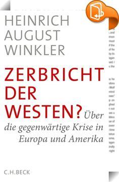 Zerbricht der Westen?    :  Was falsch gelaufen ist, was richtig bleibt und was sich dringend ändern muss.