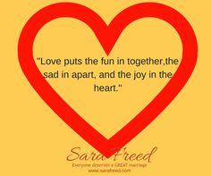 'Love puts the fun in together, the sad in apart, and the joy in the heart.'