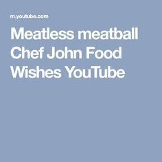 Meatless meatball Chef John Food Wishes YouTube