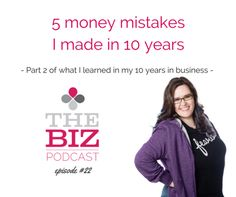 5 money mistakes I made in 10 years | The Biz Podcast with Lara Wellman | Small business and entrepreneur tips
