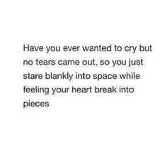 Have you ever wanted to cry but no tears came out so you just stare blankly into space while feeling your heart break into pieces. 284 Broken Heart Quotes About Breakup And Heartbroken Sayings 82 Motivacional Quotes, Hurt Quotes, Real Quotes, Crush Quotes, Tweet Quotes, Mood Quotes, Qoutes, Life Quotes, Sad Quotes Hurt