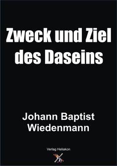 Zweck und Ziel des Daseins von Johann Baptist Wiedenmann - Gratis Download