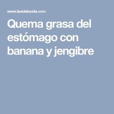 Quema grasa del estómago con banana y jengibre