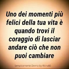 Il gesto più coraggioso che devi a te stessa ..per la tua serenità... Best Quotes, Love Quotes, Inspirational Quotes, Sutra, Italian Quotes, Life Inspiration, True Stories, Quotes To Live By, Quotations