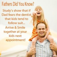 Fathers did you know? Studies show that if Dad fears the #dentist that the kids tend to follow suit. Arrive & Smile together at your kid's next appointment!