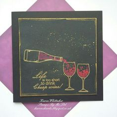 Life is too short to drink cheap wine lamination stamp by Stamps By Me  #stampsbyme #dtsample #wine #bottle #glass #dynapaints #heatembossing #gold #stamps #cardmaking #cards #craft #creative #ilovetocraft #creativity #karenzkardz