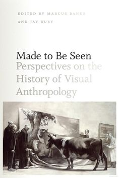 Made to Be Seen: Perspectives on the History of Visual Anthropology  edited by Marcus Banks, Jay Rub