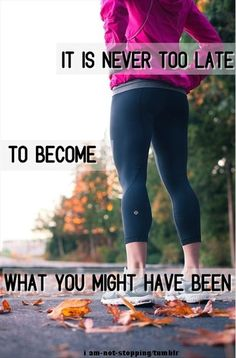 motivational fitness quotes, it is never to late to become what you have never been