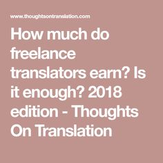 How much do freelance translators earn? Is it enough? 2018 edition - Thoughts On Translation