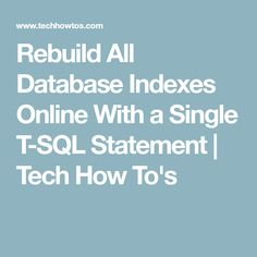 Rebuild All Database Indexes Online With a Single T-SQL Statement   Tech How To's