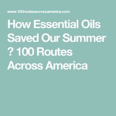 How Essential Oils Saved Our Summer ⋆ 100 Routes Across America