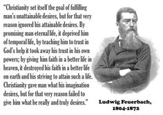 Ludwig Feuerbach - http://dailyatheistquote.com/atheist-quotes/2013/01/31/ludwig-feuerbach/