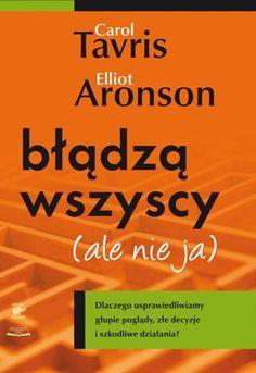 Błądzą wszyscy (ale nie ja)  Autor: Aronson Elliot, Tavris Carol