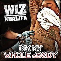 Found Ink My Whole Body by Wiz Khalifa with Shazam, have a listen: http://www.shazam.com/discover/track/52845915
