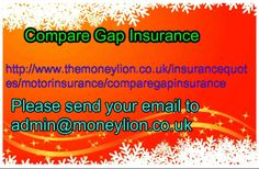 http://www.themoneylion.co.uk/insurancequotes/motorinsurance/comparegapinsurance Email To admin@moneylion.co.uk Compare Gap Insurance