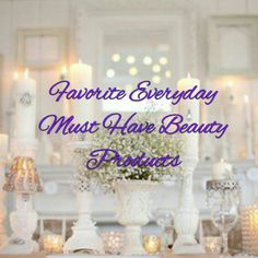 Favorite Everyday Must Have Beauty Products