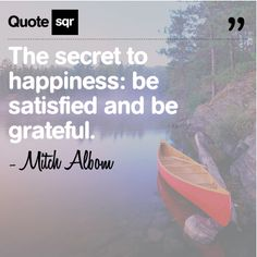 The secret to happiness: be satisfied and be grateful. - Mitch Albom #quotesqr