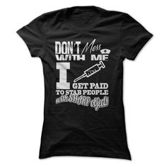 Dont mess with me, I get paid to stab people with sharp - #gifts for girl friends #mothers day gift. PRICE CUT => https://www.sunfrog.com/Funny/Dont-mess-with-me-I-get-paid-to-stab-people-with-sharp-objects-65277393-Ladies.html?68278