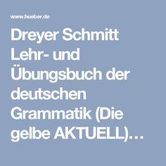 Dreyer Schmitt Lehr- und Übungsbuch der deutschen Grammatik (Die gelbe AKTUELL)…