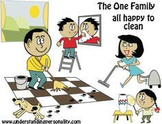 Type 1 family -This family might actually be happy to clean together. They'd each see what needs fixing and fix it. They would all have high standards of perfection and discipline and work hard towards their ideals. Mind you they may simply criticize and judge one another and there goes my wishful thinking out the door.  (The dog does not have a Type One Personality.)