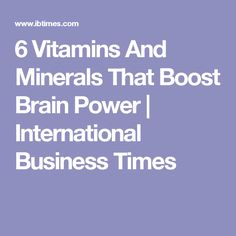 6 Vitamins And Minerals That Boost Brain Power | International Business Times