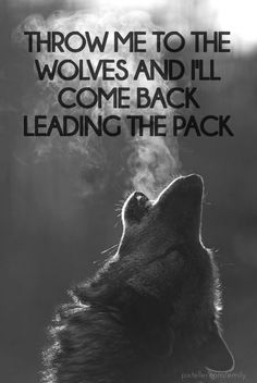 Throw me to the wolves and I'll come back leading the pack - Created with PixTeller