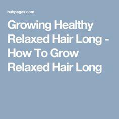 Growing Healthy Relaxed Hair Long - How To Grow Relaxed Hair Long Healthy Relaxed Hair, Growing Herbs, Basil Growing, Natural Hair Styles, Long Hair Styles, Grow Your Own, Hair Hacks, Hair Tips, Black Hair