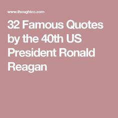 32 Famous Quotes by the 40th US President Ronald Reagan