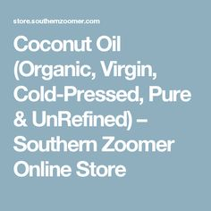Coconut Oil (Organic, Virgin, Cold-Pressed, Pure & UnRefined) – Southern Zoomer Online Store
