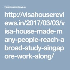 http://visahousereviews.in/2017/03/03/visa-house-made-many-people-reach-abroad-study-singapore-work-along/