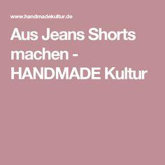 Aus Jeans Shorts machen - HANDMADE Kultur