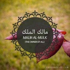 Malik-Al-Mulk, The Owner of All >> #99 Names of Allah