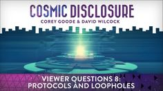 Viewer Questions 8: Protocols and Loopholes Cosmic Disclosure - Season 7, Episode 26 - 6/27/2017 -   You have more questions and they have the answers. Corey Goode and David Wilcock tackle your inquiries into forgiveness for the cabal to get full disclosure and what protocols are in place to counter information leaks? We also learn of secret technological advances used by the elite, what the cabal is hiding from us, and what we can expect in the next 70 years. Plus, we learn about the…