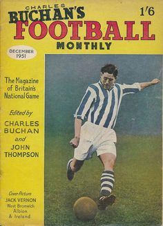 Charles Buchan's Football Monthly for Dec 1951 with Jack Vernon of West Brom on the cover. Football Cards, Football Players, Baseball Cards, West Bromwich Albion Fc, National Games, Laws Of The Game, Sir Alex Ferguson, Football Memorabilia, Association Football