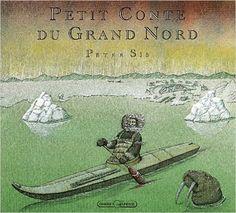 Amazon.fr - Petit conte du Grand Nord - Peter Sis - Livres