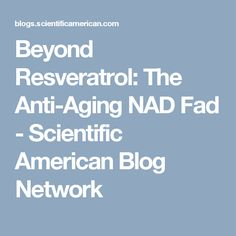 Beyond Resveratrol: The Anti-Aging NAD Fad - Scientific American Blog Network